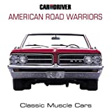 Car and Driver's American Road Warriors: Classic Muscle Cars ~ Editors of Car and Driver