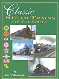 img - for Classic Steam Trains of the South book / textbook / text book