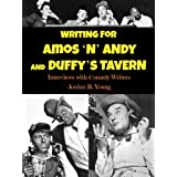 Writing for AMOS 'N' ANDY and DUFFY'S TAVERN: Interviews with Comedy Writers (Past Times Comedy Writing Series...