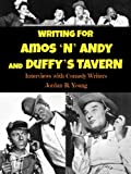 Writing for AMOS N ANDY and DUFFYS TAVERN: Interviews with Comedy Writers (Past Times Comedy Writing Series)