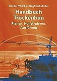 Handbuch Trockenbau: Planen, Konstruieren, Ausführen