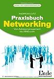 Praxisbuch Networking. Einfach gute Beziehungen aufbauen - Von Adressmanagement bis Xing.com
