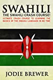 Swahili: The Swahili Crash Course!  - Ultimate Guide To Learning the Basics Of The Swahili Language In No Time: Learn Swahili, Swahili, Language, Basic Communication Skills