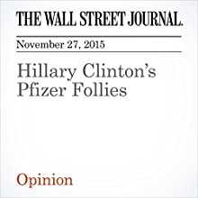 Hillary Clinton's Pfizer Follies (       UNABRIDGED) by  The Wall Street Journal Narrated by Alexander Quincy