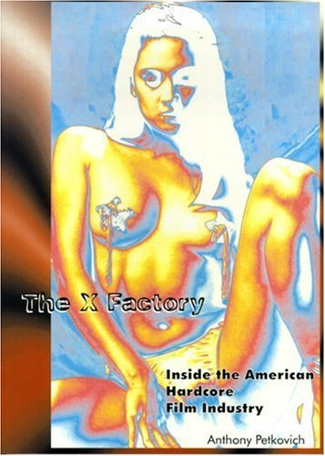 The X Factory: Inside the American Hardcore Film Industry by Anthony Petkovich (2002-04-01)