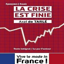 La crise est finie | Livre audio Auteur(s) : Axel de Tarlé Narrateur(s) : Axel de Tarlé