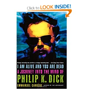 I Am Alive and You Are Dead: A Journey into the Mind of Philip K. Dick by