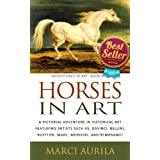 Horses in Art: A Pictorial Adventure in Historical Art Featuring Artists Such As: DaVinci, Bellini, Buffon, Marc, Morikini, and Rembrandt (Adventures In Art: Book One) ~ Marci Aurila