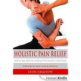 Holistic Pain Relief: How to ease muscles, joints and other painful conditions