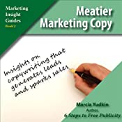 Meatier Marketing Copy: Insights on Copywriting That Generates Leads and Sparks Sales | [Marcia Yudkin]