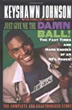 img - for Just Give Me the Damn Ball!: The Fast Times and Hard Knocks of an NFL Rookie Hardcover - May 1, 1997 book / textbook / text book