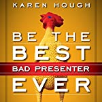 Be the Best Bad Presenter Ever: Break the Rules, Make Mistakes, and Win Them Over | Karen Hough
