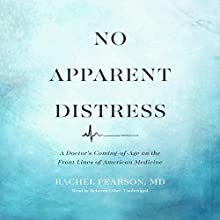 No Apparent Distress: A Doctor's Coming-of-Age on the Front Lines of American Medicine Audiobook by Rachel Pearson, MD Narrated by Rebecca Gibel
