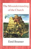 The Misunderstanding of the Church (0718891333) by Brunner, Emil