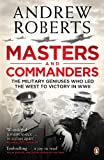 Masters and Commanders: The Military Geniuses Who Led the West to Victory in World War II (0141029269) by Roberts, Andrew