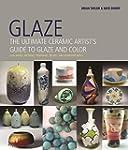 Glaze: The Ultimate Ceramic Artist's...