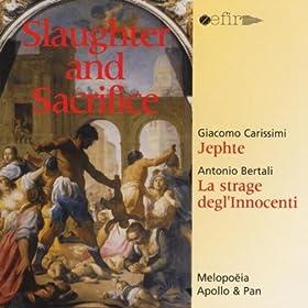 Carissimi: Jephte - Bertali: La Strage Degl' Innocenti (Slaughter and Sacrifice)