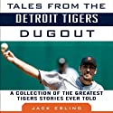 Tales from the Detroit Tigers Dugout: A Collection of the Greatest Tigers Stories Ever Told (       UNABRIDGED) by Jack Ebling Narrated by Tim Pabon
