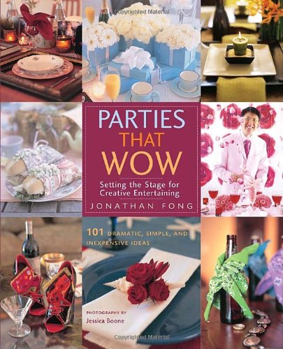 Parties that Wow: Setting the Stage for Creative Entertaining by Jonathan Fong