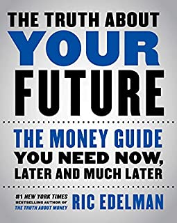 Book Cover: The Truth About Your Future: The Money Guide You Need Now, Later, and Much Later