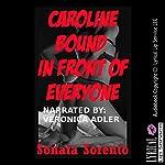 Caroline Bound in Front of Everyone: A First BDSM Erotica Story   Sonata Sorento