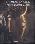 Thomas Eakins : The Absolute Male by Esten,…