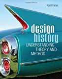 Design History: Understanding Theory and Method