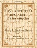 img - for Slave Ancestral Research: It's Something Else. by Fears, Mary L. Jackson (1995) Paperback book / textbook / text book
