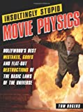 img - for Insultingly Stupid Movie Physics: Hollywood's Best Mistakes, Goofs and Flat-Out Destructions of the Basic Laws of the Universe book / textbook / text book