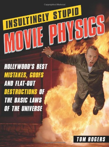 Insultingly Stupid Movie Physics: Hollywood's Best...