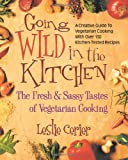 Going Wild in the Kitchen: The Fresh & Sassy Tastes of Vegetarian Cooking
