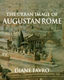 The Urban Image of Augustan Rome (Contemporary South Asia S) by Favro, Diane (1998) Paperback