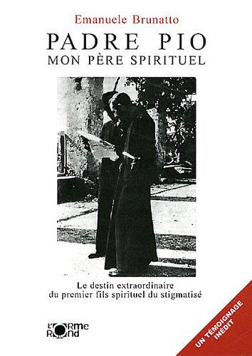 Padre Pio, mon père spirituel : Le destin extraordinaire du premier fils spirituel du stigmatisé