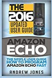 Amazon Echo: The Simple User Guide How to Program Amazon Echo Fast (Amazon Echo 2016,user Manual,web Services,by Amazon,fr...