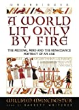 A World Lit Only By Fire: The Medieval Mind and the Renaissance; Portrait of an Age
