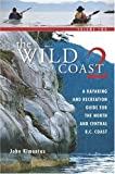 The Wild Coast: Volume 2: A Kayaking, Hiking and Recreational Guide for the North and Central B.C. Coast