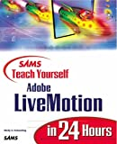 Sams Teach Yourself Adobe(R) LiveMotion(R) in 24 Hours (0672319160) by Holzschlag, Molly E.
