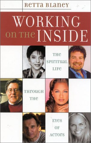 Working on the Inside: The Spiritual Life Through the Eyes of Actors, RETTA BLANEY