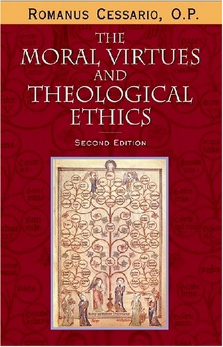 The Moral Virtues and Theological Ethics, Second Edition, ROMANUS CESSARIO O.P.