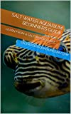 Everything Salt Water You MUST know For Your Aquarium: Beginners to Advanced - Invaluable Info &a Troubleshooting Techniques & Tips (English Edition)