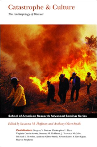 Catastrophe & Culture: The Anthropology of Disaster...