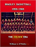 img - for Bradley Basketball, 1950-1960, The Golden Era book / textbook / text book