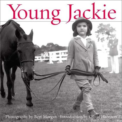 Young Jackie : Photographs of Jackie Bouvier, BERT MORGAN, OLIVIA HARRISON