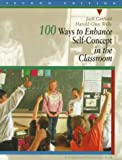 100 Ways to Enhance Self-Concept in the Classroom (2nd Edition) (0205154158) by Canfield, Jack