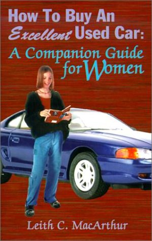 How to Buy an Excellent Used Car: A Companion Guide for Women