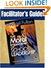 Facilitator's Guide to The Moral Imperative of School Leadership