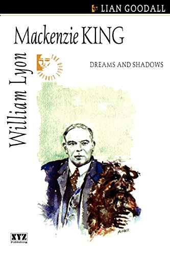William Lyon Mackenzie King: Dreams and Shadows (Quest Biography)