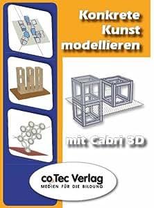 Konkrete Kunst modellieren mit Cabri 3D. CD-ROM