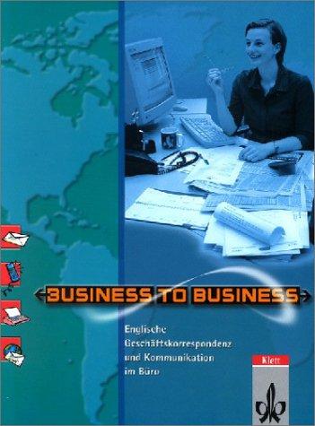 Business to Business. Englische Korrespondenz und Kommunikation im Büro. Schülerbuch: Business to Business, Schülerbuch