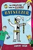 Batneezer (The Creature from My Closet)